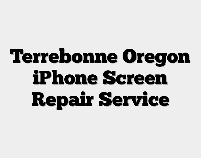 Terrebonne Oregon iPhone Screen Repair Service