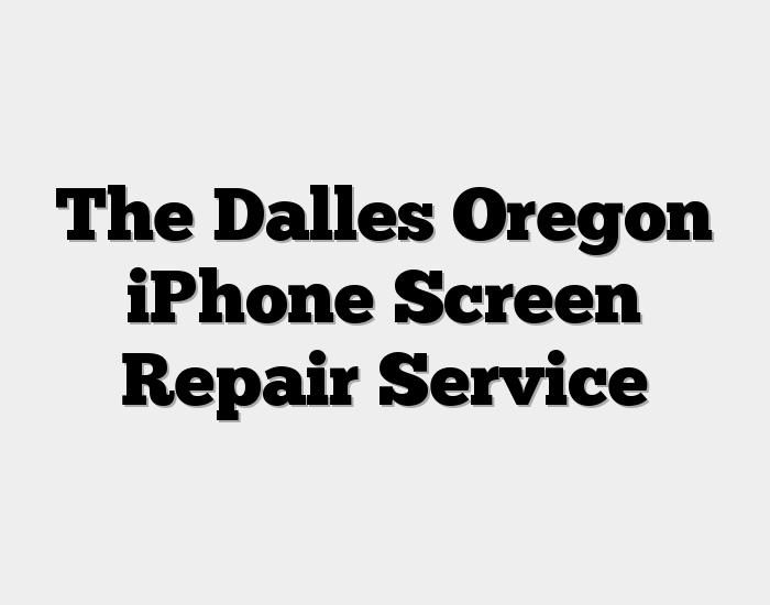 The Dalles Oregon iPhone Screen Repair Service