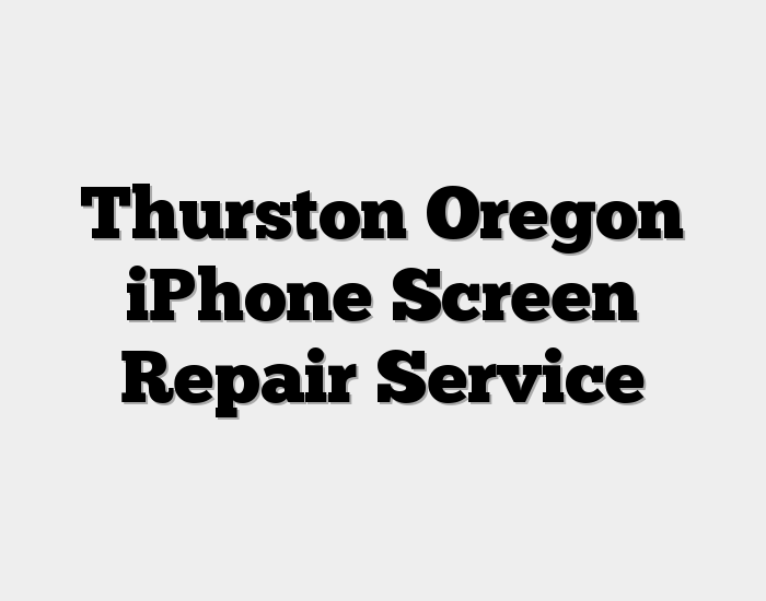 Thurston Oregon iPhone Screen Repair Service