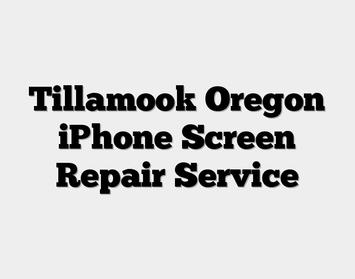 Tillamook Oregon iPhone Screen Repair Service