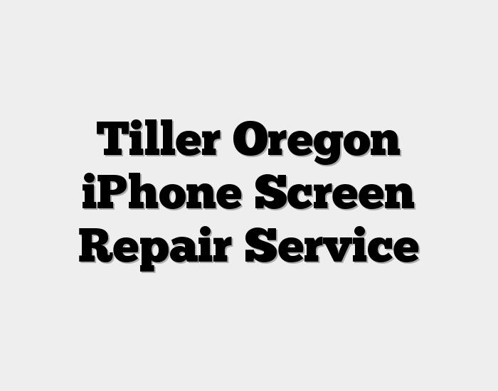 Tiller Oregon iPhone Screen Repair Service