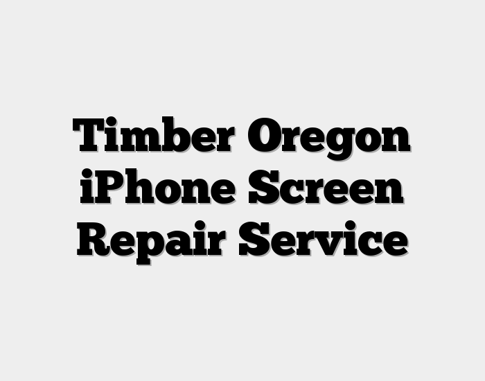 Timber Oregon iPhone Screen Repair Service