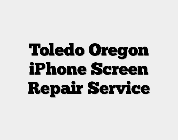 Toledo Oregon iPhone Screen Repair Service