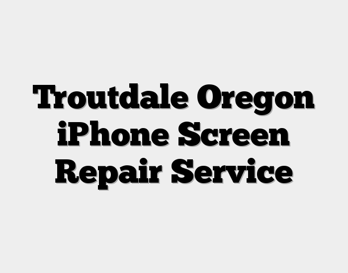 Troutdale Oregon iPhone Screen Repair Service