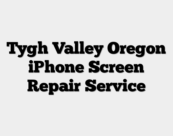 Tygh Valley Oregon iPhone Screen Repair Service