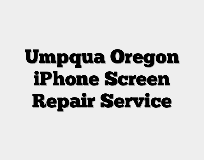 Umpqua Oregon iPhone Screen Repair Service