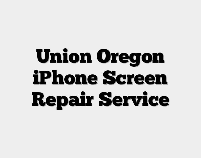Union Oregon iPhone Screen Repair Service