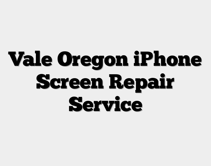 Vale Oregon iPhone Screen Repair Service
