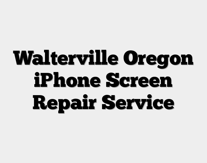 Walterville Oregon iPhone Screen Repair Service