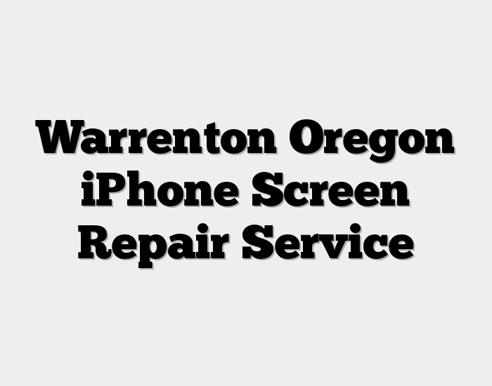 Warrenton Oregon iPhone Screen Repair Service