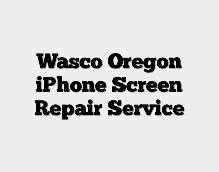 Wasco Oregon iPhone Screen Repair Service