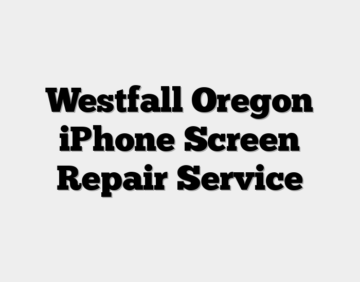 Westfall Oregon iPhone Screen Repair Service
