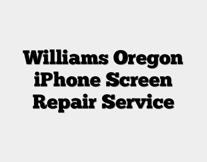 Williams Oregon iPhone Screen Repair Service