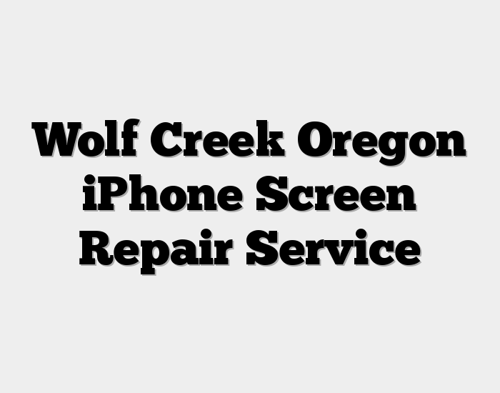 Wolf Creek Oregon iPhone Screen Repair Service