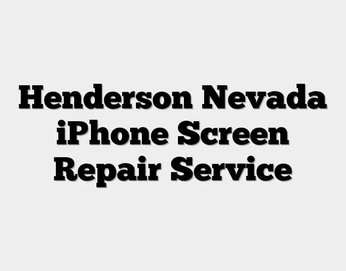 Henderson Nevada iPhone Screen Repair Service for iPhone X, 8, 7, and 6s