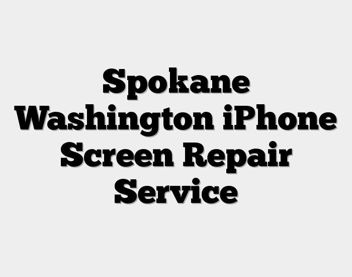 Spokane Washington iPhone Screen Repair Service