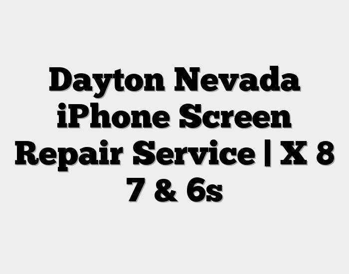 Dayton Nevada iPhone Screen Repair Service | X 8 7 & 6s