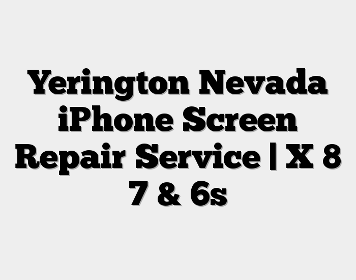 Yerington Nevada iPhone Screen Repair Service | X 8 7 & 6s