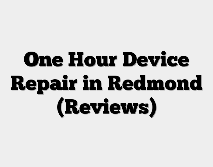One Hour Device Repair in Redmond (Reviews)