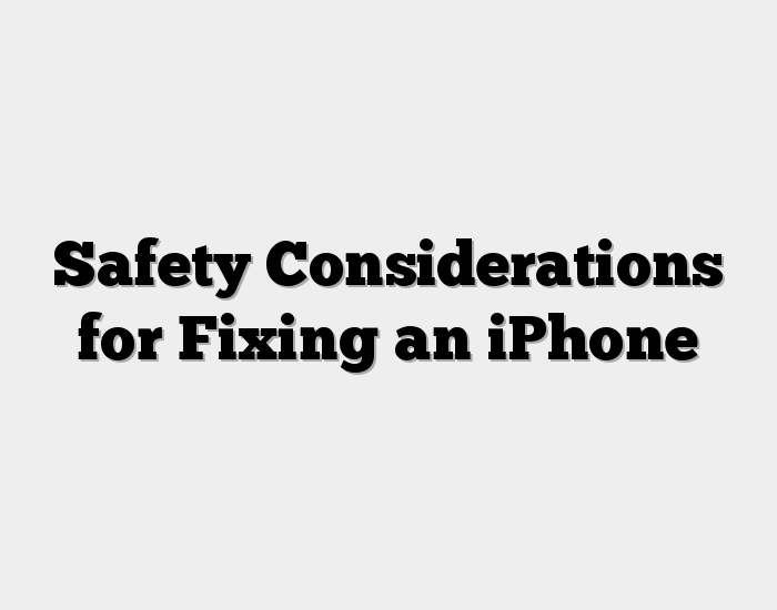 Safety Considerations for Fixing an iPhone