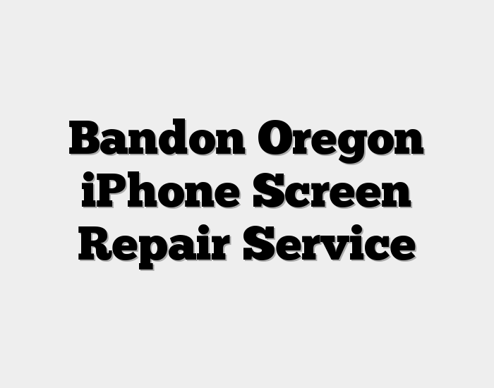 Bandon Oregon iPhone Screen Repair Service