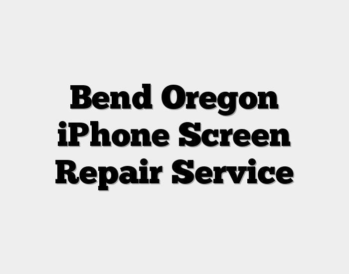 Bend Oregon iPhone Screen Repair Service