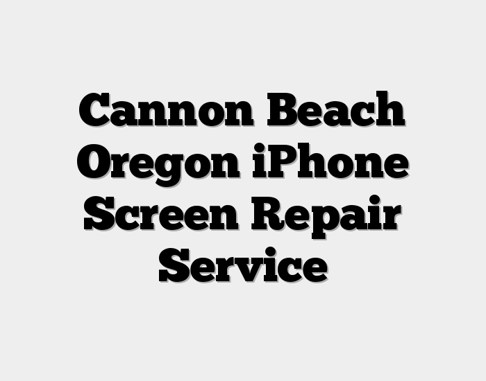 Cannon Beach Oregon iPhone Screen Repair Service