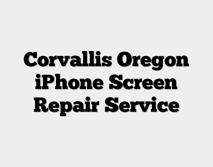 Corvallis Oregon iPhone Screen Repair Service