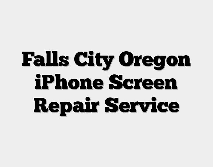 Falls City Oregon iPhone Screen Repair Service