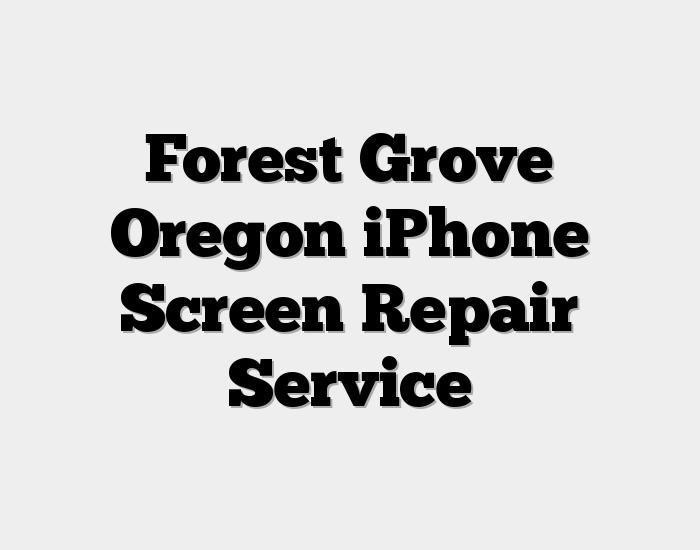 Forest Grove Oregon iPhone Screen Repair Service