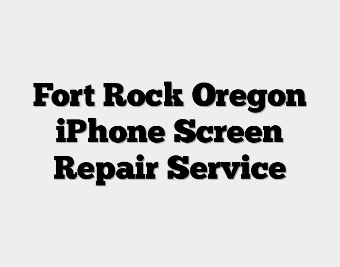 Fort Rock Oregon iPhone Screen Repair Service