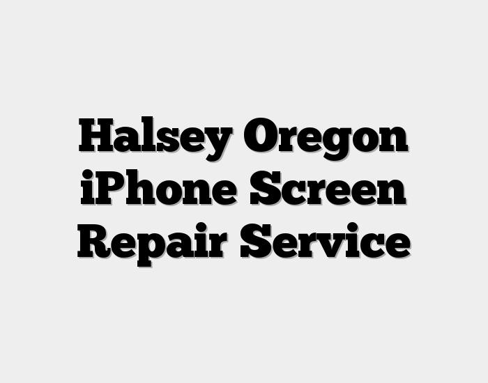 Halsey Oregon iPhone Screen Repair Service