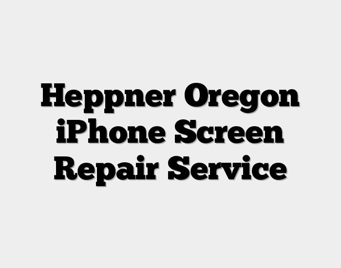 Heppner Oregon iPhone Screen Repair Service