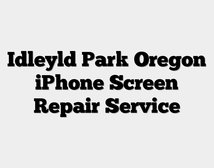 Idleyld Park Oregon iPhone Screen Repair Service