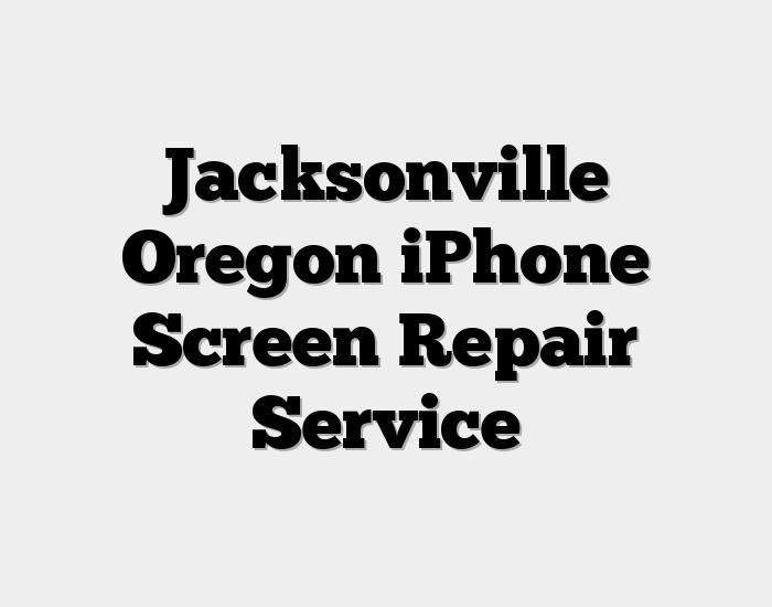 Jacksonville Oregon iPhone Screen Repair Service