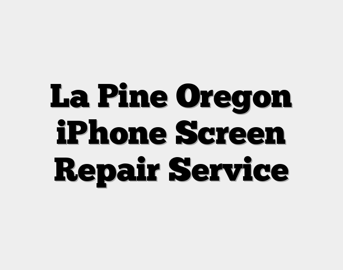 La Pine Oregon iPhone Screen Repair Service