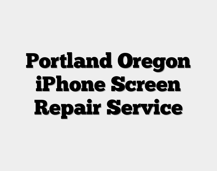 Portland Oregon iPhone Screen Repair Service