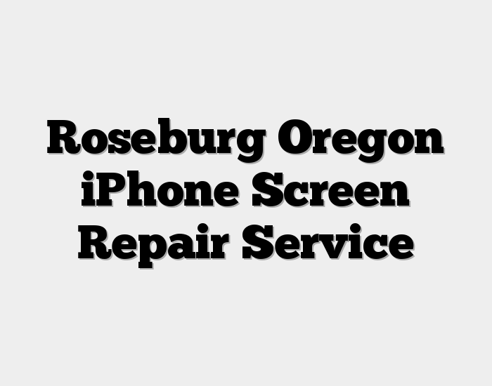 Roseburg Oregon iPhone Screen Repair Service