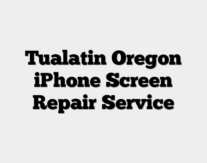 Tualatin Oregon iPhone Screen Repair Service