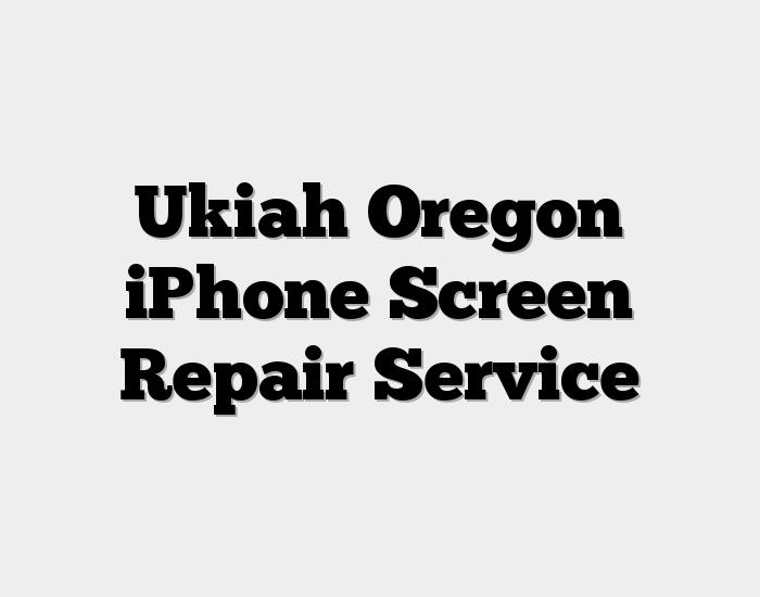 Ukiah Oregon iPhone Screen Repair Service