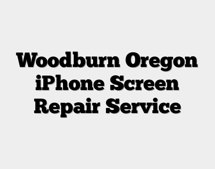 Woodburn Oregon iPhone Screen Repair Service