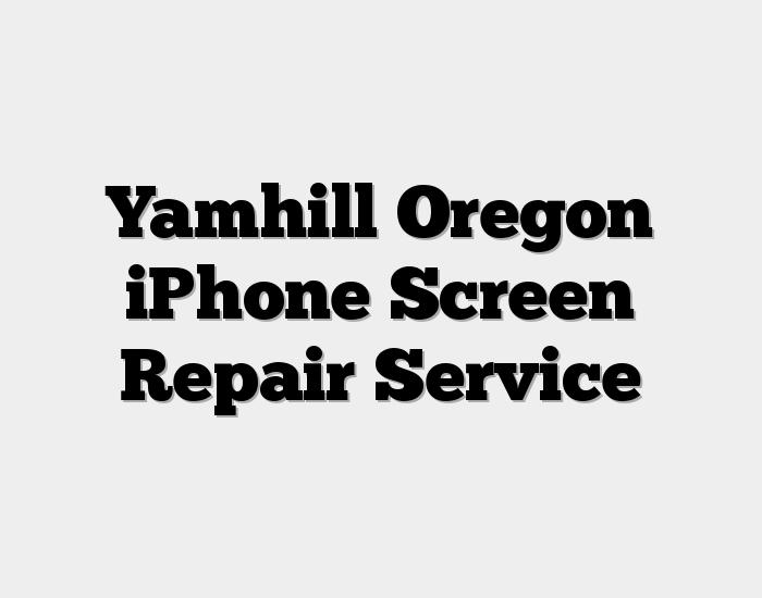 Yamhill Oregon iPhone Screen Repair Service