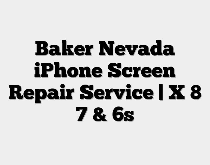Baker Nevada iPhone Screen Repair Service | X 8 7 & 6s