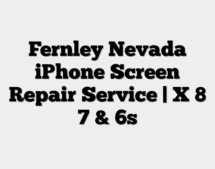 Fernley Nevada iPhone Screen Repair Service | X 8 7 & 6s