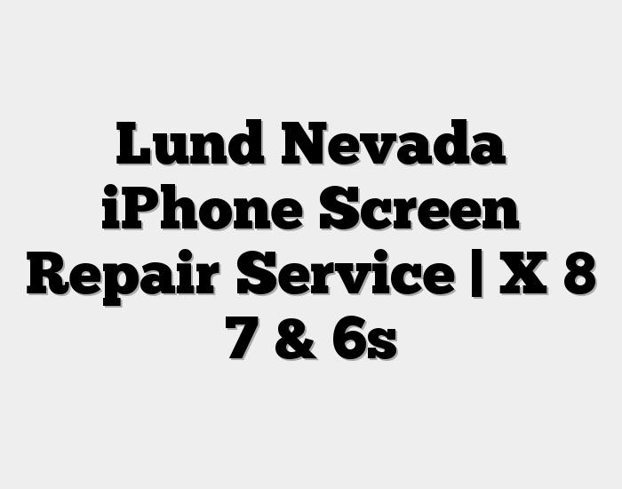 Lund Nevada iPhone Screen Repair Service   X 8 7 & 6s