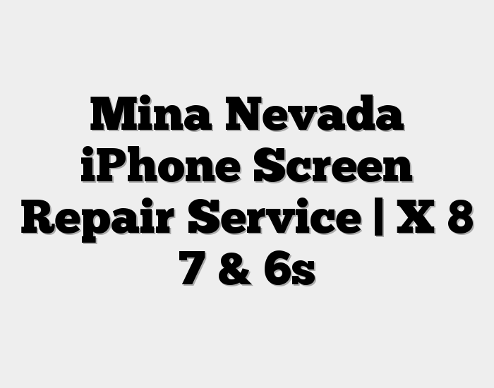 Mina Nevada iPhone Screen Repair Service | X 8 7 & 6s